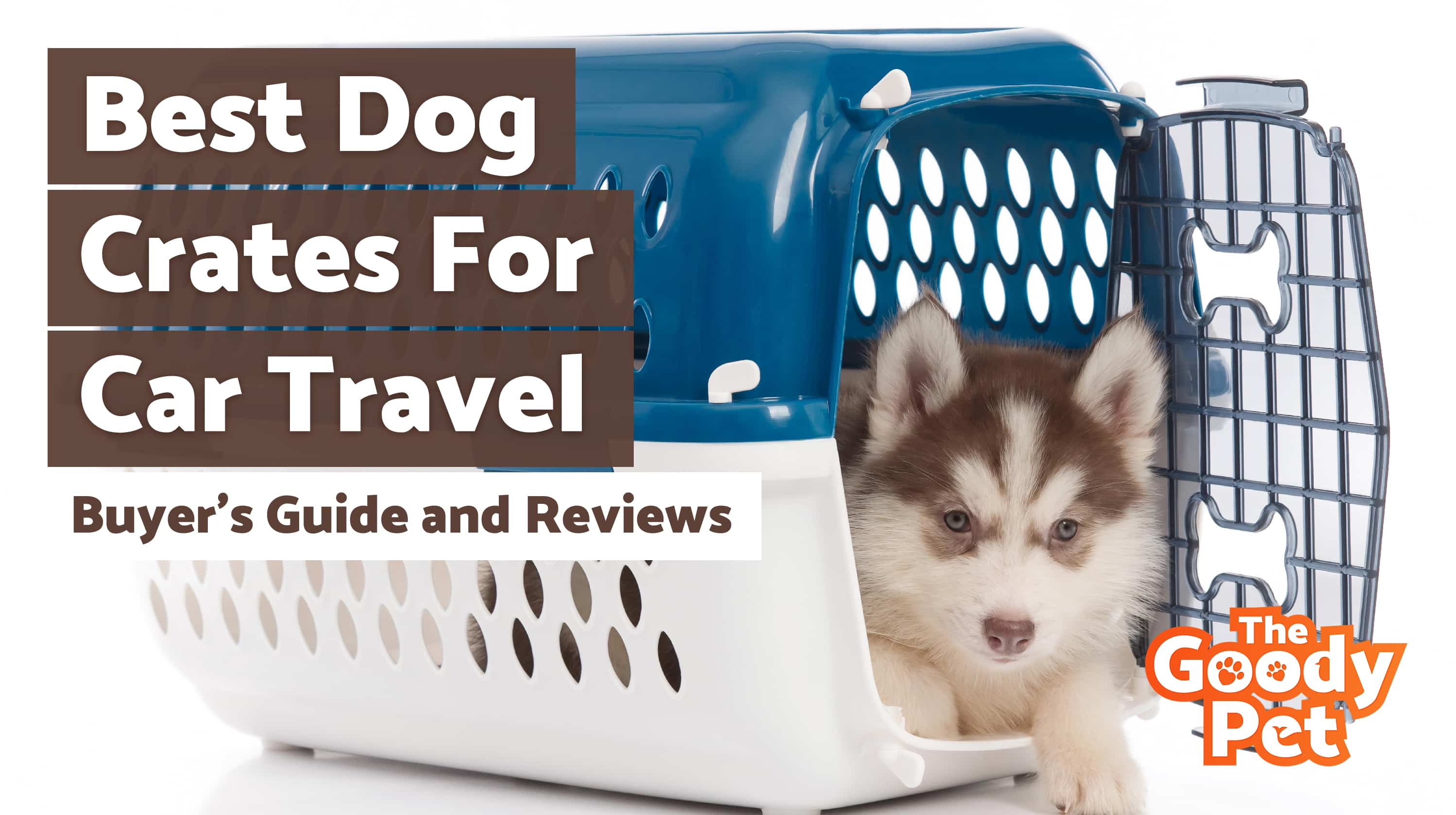 Best Dog Car Crates & Carriers With Your Furry Friend – Our 2019 Reviews & Top Picks